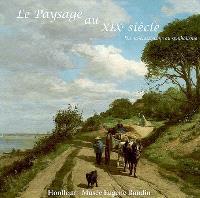 Le paysage au XIXe siècle : du néoclassicisme au symbolisme : regards croisés sur les collections du musée Eugène Boudin, Honfleur, et du musée départemental de l'Oise, Beauvais