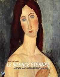 Le silence éternel : Modigliani-Hébuterne, 1916-1919