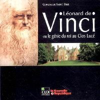 Léonard de Vinci ou Le génie au Clos Lucé