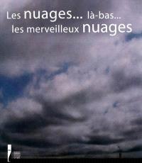 Les nuages... là-bas... les merveilleux nuages : autour des études du ciel d'Eugène Boudin : hommages et digressions