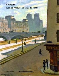 Marquet, vues de Paris et de l'Ile-de-France : Musée Carnavalet, 20 octobre 2004-23 janvier 2005
