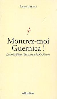 Montrez-moi Guernica ! : lettre de Diego Velasquez à Pablo Picasso