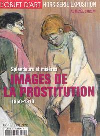 Objet d'art (L'), hors-série. n° 91, Splendeurs et misères : images de la prostitution : 1850-1910