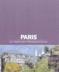 Paris au temps des impressionnistes : 1848-1914 : exposition, Paris, Hôtel de Ville, du 12 avril 2011 au 30 juillet 2011