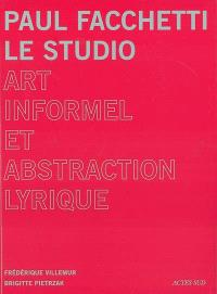 Paul Facchetti, le studio : art informel et abstraction lyrique