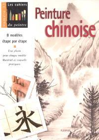 Peinture chinoise : 8 modèles étape par étape : une photo pour chaque modèle, matériel et conseils pratiques