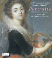 Portraits des maisons royales et impériales de France et d'Europe : les miniatures du Musée Condé à Chantilly : exposition, Chantilly, Musée Condé, 18 sept. 2007-7 janv. 2008