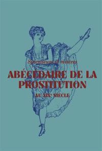 Splendeurs et misères : abécédaire de la prostitution au XIXe siècle