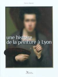 Une histoire de la peinture à Lyon : de 1482 à nos jours