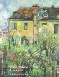 Utrillo, Valadon, Utter : 12 rue Cortot : un atelier, trois artistes