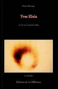 Yves Klein, le feu au coeur du vide