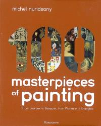 100 masterpieces of painting : from Lascaux to Basquiat, from Florence to Shanghai