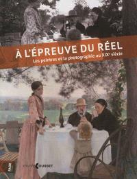 A l'épreuve du réel : les peintres et la photographie au XIXe siècle : exposition, Ornans, Musée Gustave Courbet, du 30 juin au 1er octobre 2012