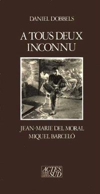 A tous deux inconnu : Jean-Marie Del Moral, Miquel Barcelo