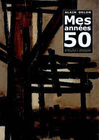 Alain Delon, mes années 50 : exposition, Paris, galerie Applicat-Prazan, 28 avril au 26 mai 2007