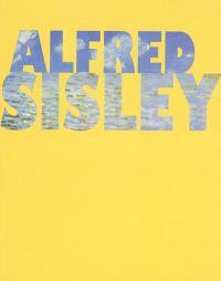 Alfred Sisley, poète de l'impressionnisme : exposition, Lyon, Musée des beaux-arts, 10 oct. 2002-6 janv. 2003