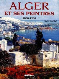 Alger et ses peintres, 1830-1960