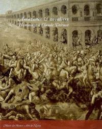 Amazones & cavaliers : hommage à Claude Déruet (v. 1588-1660)