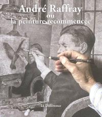 André Raffray ou La peinture recommencée