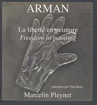 Arman : la liberté en peinture = Arman : freedom in painting
