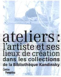 Ateliers : l'artiste et ses lieux de création dans les collections de la bibliothèque Kandinsky : exposition, Paris, Centre Pompidou, Galerie du musée, 2 avr.-4 juin 2007