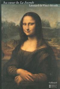 Au coeur de La Joconde : Léonard de Vinci décodé