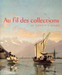Au fil des collections : de Tiepolo à Degas : exposition, Lausanne, Fondation de l'Hermitage, du 27 janvier au 20 mai 2012