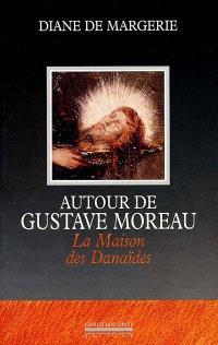 Autour de Gustave Moreau, la maison des Danaïdes