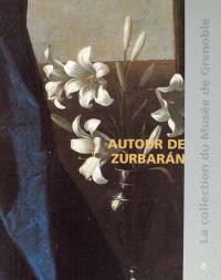Autour de Zurbaran : catalogue raisonné des peintures de l'école espagnole du XVe au XIXe siècles du musée de Grenoble