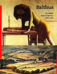 Balthus : un atelier dans le Morvan, 1953-1961, exposition, Musée des beaux-arts, Dijon, 13 juin-27 sept. 1999