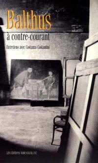 Balthus à contre-courant : conversations avec Costanzo Costantini