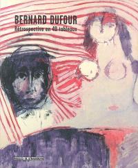 Bernard Dufour : rétrospective en 40 tableaux
