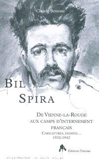 Bil Spira : de Vienne-la-Rouge aux camps d'internement français : caricatures, dessins... 1932-1942