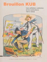 Brouillon Kub : les artistes cubistes et la caricature, 1911-1918