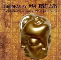 Buddhas by Ma Tse Lin : sculptures, installations, paintings