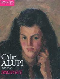 Calin Alupi, 1906-1988 : sinceritate