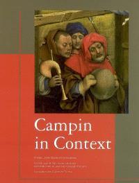 Campin in context : peinture et société dans la vallée de l'Escaut à l'époque de Robert Campin (1375-1445) : actes du colloque international, Tournai, Maison de la culture, 30 mars-1er avril 2006