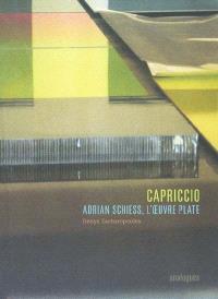 Capriccio : Adrian Schiess, l'oeuvre plate