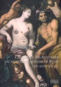 Catalogue des peintures du musée du château de Blois : XVIe-XVIIIe siècles