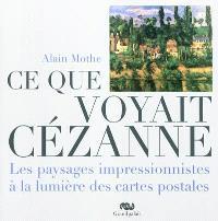 Ce que voyait Cézanne : les paysages impressionnistes à la lumière des cartes postales