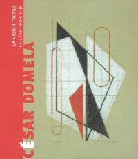 César Domela : la vision tactile : Lieu d'art et action contemporaine de Dunkerque, 6 mai-21 septembre 2008 = César Domela : een tastbare kijk : van Duinkerke, 6 mei-21 september 2008