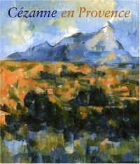 Cézanne en Provence : exposition, National gallery of art, Washington, 29 janvier-7 mai 2006 ; Musée Granet, Aix-en-Provence, 9 juin-7 septembre 2006