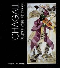 Chagall entre ciel et terre : exposition, Martigny, Suisse, Fondation Pierre Gianadda, 6 juillet-19 novembre 2007