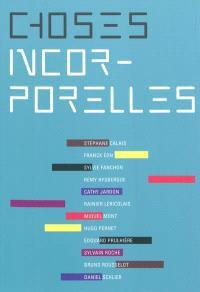 Choses incorporelles : exposition, Libourne, Musée des beaux-arts, chapelle du Carmel, du 28 mai au 3 septembre 2011