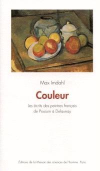 Couleur : les écrits des peintres français, de Poussin à Delaunay