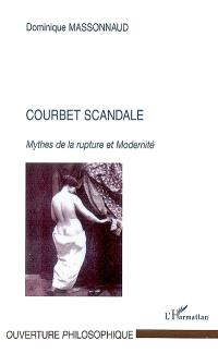 Courbet scandale : mythes de la rupture et modernité