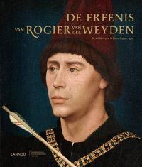 De erfenis van Rogier van der Weyden : de schilderkunst in Brussel 1450-1520