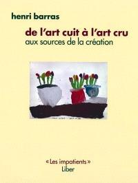 De l'art cuit à l'art cru  : aux sources de la création