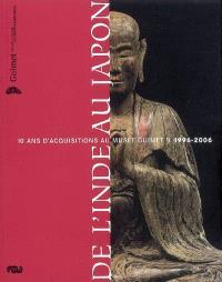 De l'Inde au Japon : 10 ans d'acquisitions au Musée Guimet, 1996-2006 : exposition, Paris, Musée Guimet, 13 juin-13 déc. 2007