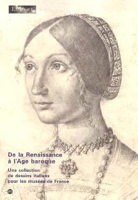 De la Renaissance à l'âge baroque : une collection de dessins italiens pour les musées de France : exposition, Paris, Musée du Louvre, 8 juin-29 août 2005